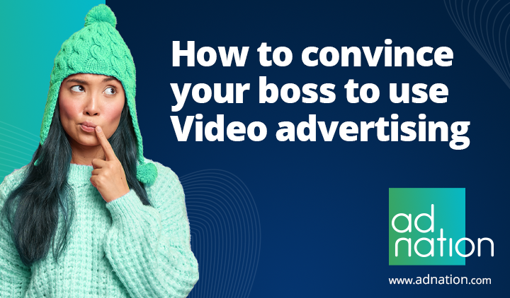 How to convince your boss you need video advertising